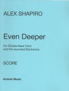 Even Deeper : For Double Reed Choir and Pre-Recorded Electronics.