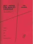But I Voted For Shirley Chisolm (Overture) : Version For 11 Instruments & Fixed Electronics (2012).