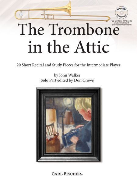 Trombone In The Attic : 20 Short Recital and Study Pieces For The Intermediate Player.