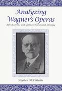 Analyzing Wagner's Operas : Alfred Lorenz and German Nationalist Ideology.