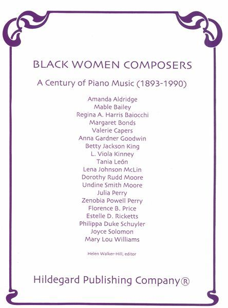 Black Women Composers : A Century of Piano Music (1893-1990) / edited by Helen Walker-Hill.