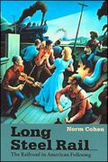 Long Steel Rail : Railroad In American Folksong - 2nd Edition / Music Ed. by David Cohen.