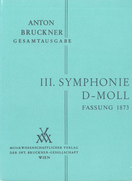 Symphony No. 3 In D Minor : 1. Fassung 1873 / edited by Leopold Nowak.