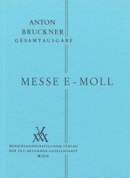 Messe In E Minor : 2. Fassung, 1882 / edited by Leopold Nowak.