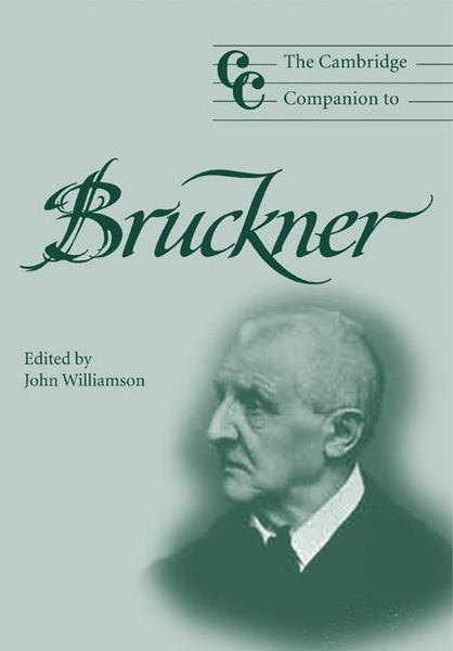 Cambridge Companion To Bruckner / Ed. by John Williamson.