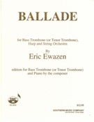 Ballade : Edition For Bass Trombone (Or Tenor Trombone) and Piano by The Composer.