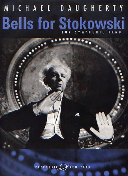 Bells For Stokowski (Movement III Of Philadelphia Stories) : For Symphonic Band (2002).