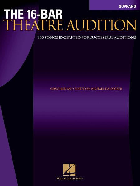 16-Bar Theatre Audition : Soprano Edition / compiled and edited by Michael Dansicker.