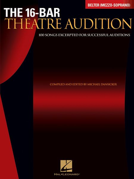 16-Bar Theatre Audition : Belter (Mezzo-Soprano) Edition / compiled and edited by Michael Dansicker.
