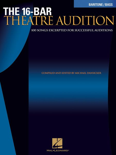 16-Bar Theatre Audition : Baritone/Bass Edition / compiled and edited by Michael Dansicker.