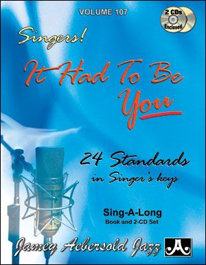 It Had To Be You : 24 Standards In Singer's Keys.