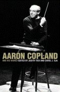 Aaron Copland and His World / edited by Carol J. Oja and Judith Tick.