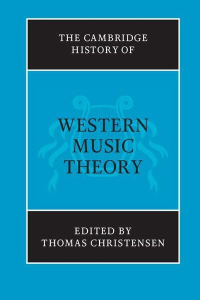 Cambridge History Of Western Music Theory / edited by Thomas Christiansen.