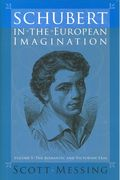 Schubert In The European Imagination, Vol. 1 : The Romantic and Victorian Eras.