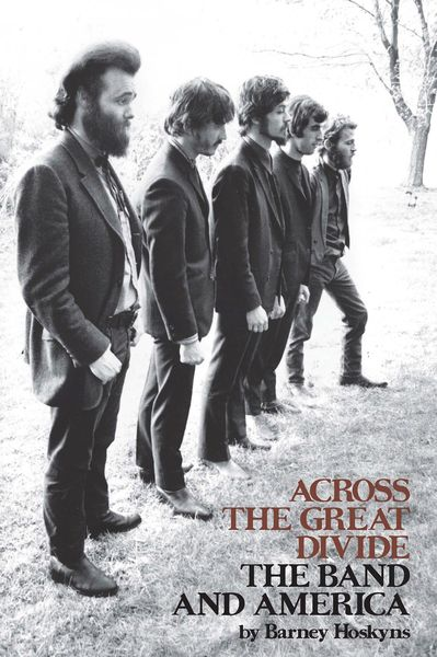 Across The Great Divide : The Band and America / Revised Edition.