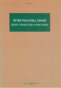 Eight Songs For A Mad King : For Male Voice And Instrumental Ensemble.
