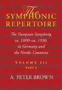 Symphonic Repertoire, Vol. 3, Part A : The European Symphony From Ca. 1800- Ca. 1930…