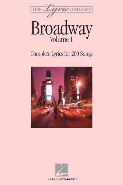 Broadway Vol. I : Complete Lyrics For 200 Songs.