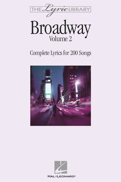 Broadway Vol. II : Complete Lyrics For 200 Songs.