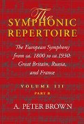 Symphonic Repertoire, Vol. 3, Part B : The European Symphony From Ca. 1800 To Ca. 1930…