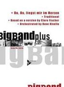 Du, Du, Liegst Mir Im Herzen : For Big Band / Arrnaged by Dave Rivello.