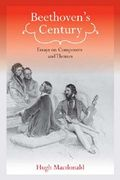 Beethoven's Century : Essays On Composers and Themes.