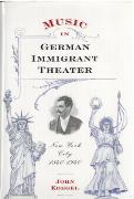Music In German Immigrant Theater, New York City 1840-1940.
