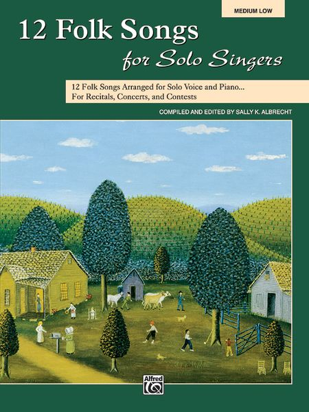 12 Folk Songs For Solo Singers : Medium Low Voice / compiled and edited by Sally K. Albrecht.