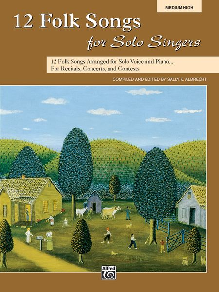 12 Folk Songs For Solo Singers : Medium High Voice / compiled and edited by Sally K. Albrecht.