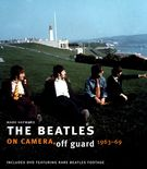 Beatles : On Camera, Off Guard 1963-69 / With Mark Evans.