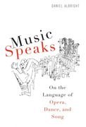 Music Speaks : On The Language Of Opera, Dance And Song.