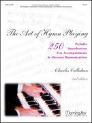 Art of Hymn Playing : 250 Preludes, Introductions, Free Accompaniments, & Alternate Harmonizations.