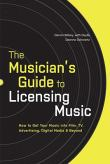 Musician's Guide To Licensing Music : How To Get Your Music Into Film, TV, Advertising...