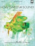 How Sweet The Sound! - Old Hymns Made New : Creative Piano Solos / arranged by Heather Sorenson.