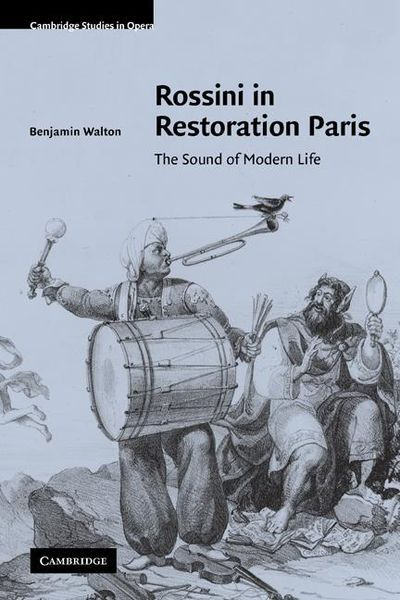 Rossini In Restoration Paris : The Sound Of Modern Life.