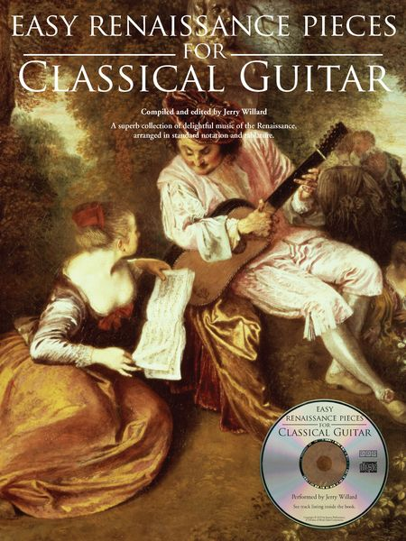 Easy Renaissance Pieces : For Classical Guitar / compiled and edited by Jerry Willard.