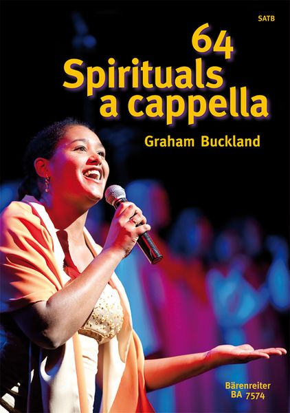 64 Spirituals A Cappella - Traditional Afro-American Songs : For SATB / arranged by Graham Buckland.