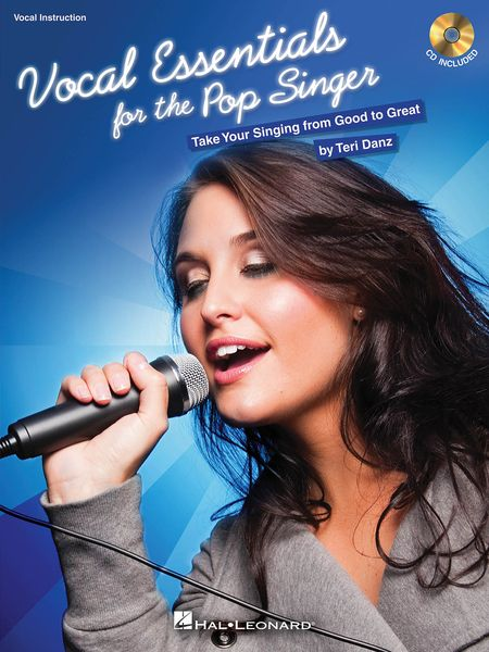 Vocal Essentials For The Pop Singer : Take Your Singing From Good To Great.