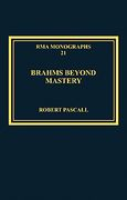 Brahms Beyond Mastery : His Sarabande and Gavotte, and Its Recompositions.