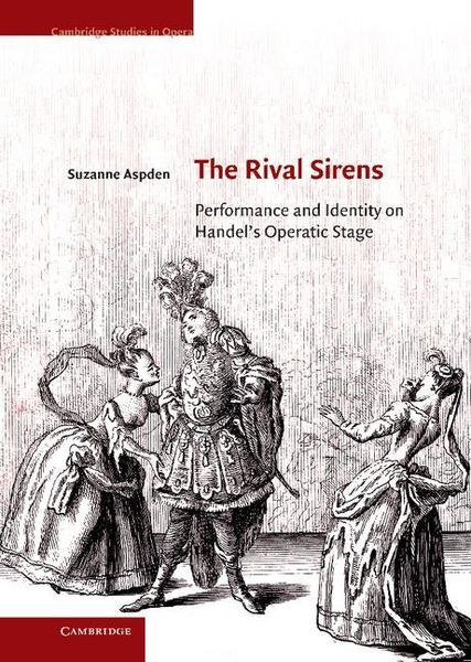 Rival Sirens : Performance and Identity On Handel's Operatic Stage.