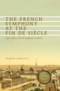 French Symphony At The Fin De Siècle : Style, Culture and The Symphonic Tradition.