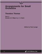 Arrangements For Small Orchestra, Part 3 : Sonata In E Major by J. S. Bach / Ed. Paul Luongo.