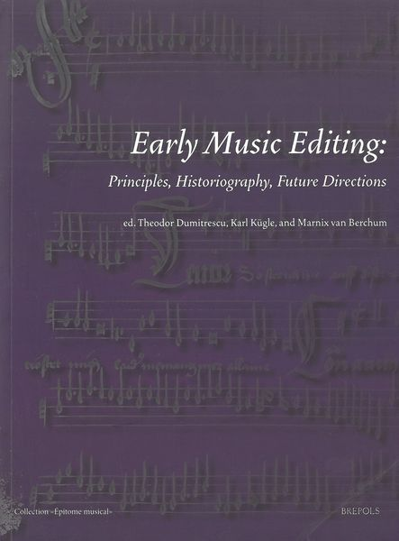 Early Music Editing : Principles, Historiography, Future Directions.