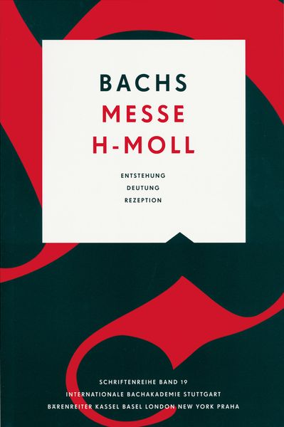 Bachs Messe H-Moll : Entstehung, Deutung, Rezeption / edited by Michael Gassmann.