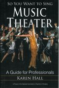 So You Want To Sing Music Theater : A Guide For Professionals.