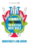50 Moments That Rocked The Classical Music World.