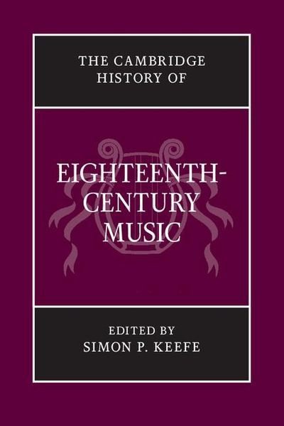 Cambridge History Of Eighteenth-Century Music / edited by Simon P. Keefe.