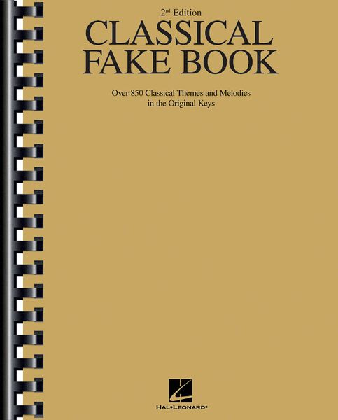 Classical Fake Book : Over 850 Classical Themes and Melodies In The Original Keys - 2nd Edition.