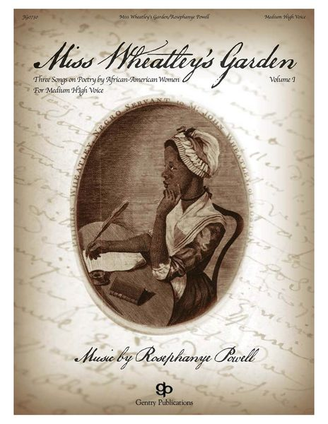 Miss Wheatley's Garden - Three Songs On Poetry by African-American Women : For Medium High Voice.