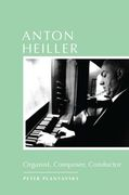 Anton Heiller : Organist, Composer, Conductor / translated by Christa Rumsey.